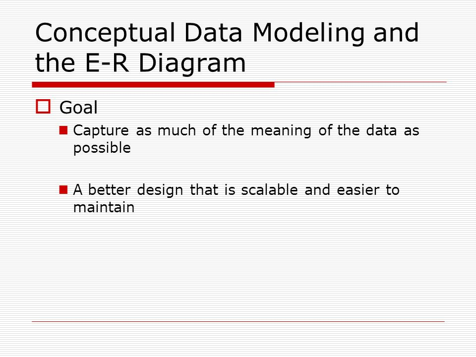 Conceptual Data Modeling and the E-R Diagram