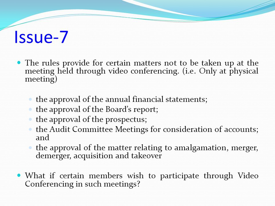 Issue-7 The rules provide for certain matters not to be taken up at the meeting held through video conferencing. (i.e. Only at physical meeting)