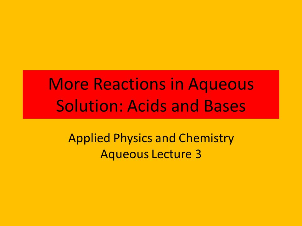 More Reactions in Aqueous Solution: Acids and Bases