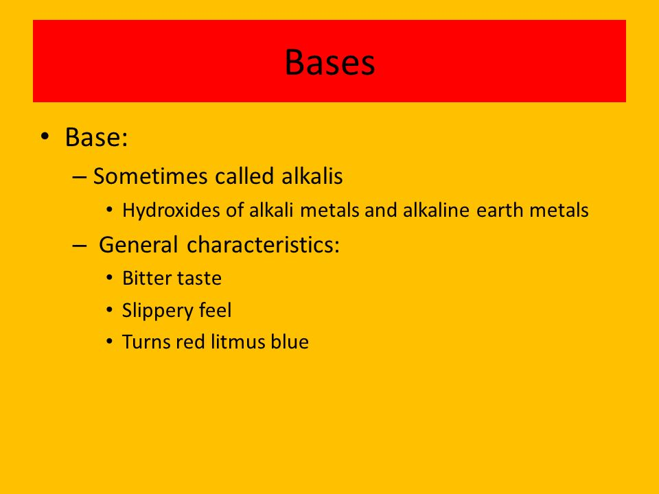 Bases Base: Sometimes called alkalis General characteristics: