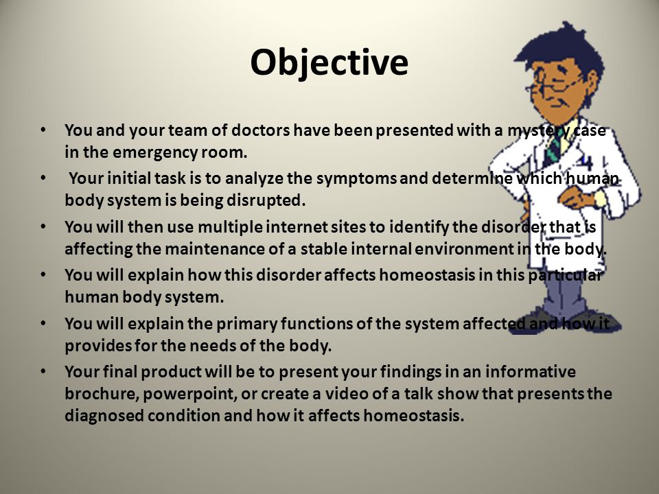 Objective You and your team of doctors have been presented with a mystery case in the emergency room.