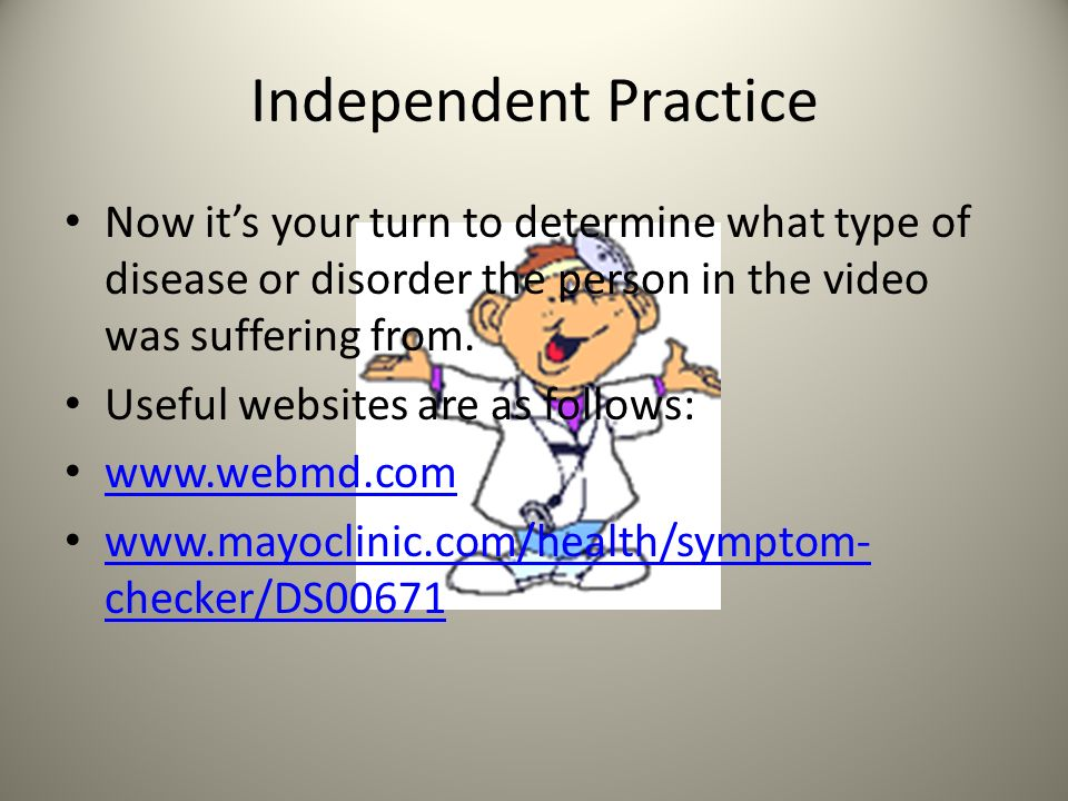 Independent Practice Now it's your turn to determine what type of disease or disorder the person in the video was suffering from.
