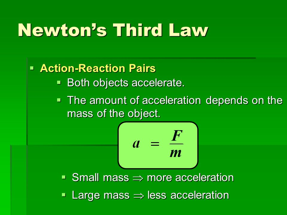 Newton's Third Law F m Action-Reaction Pairs Both objects accelerate.