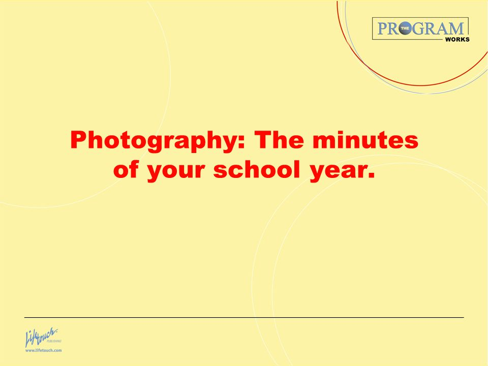 Photography: The minutes of your school year.