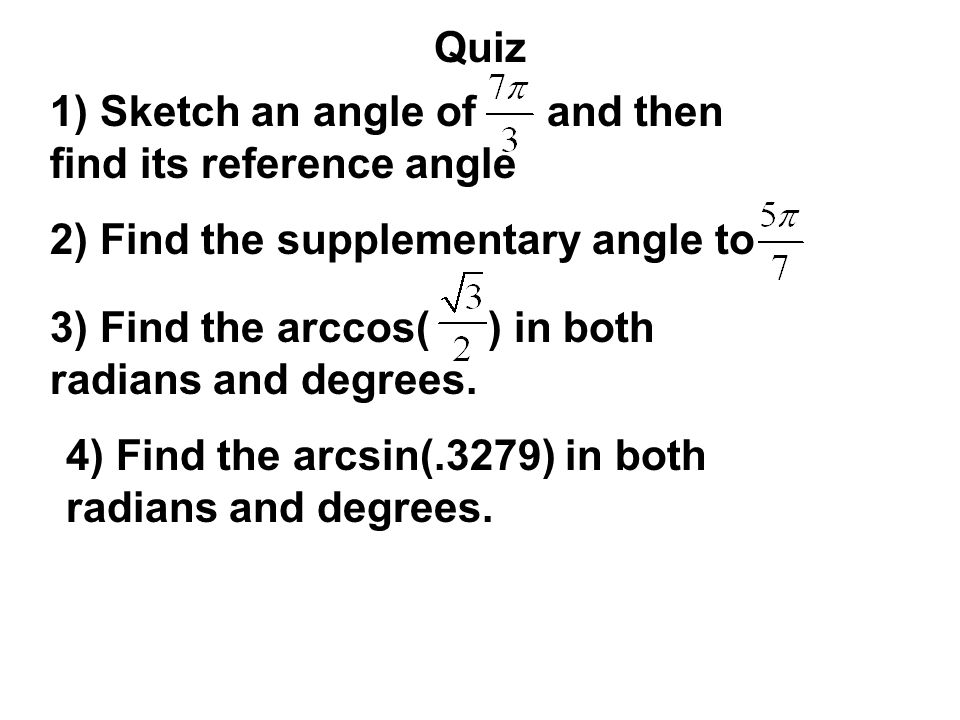 Quiz 1) Sketch an angle of and then find its reference angle. 2) Find the supplementary angle to.