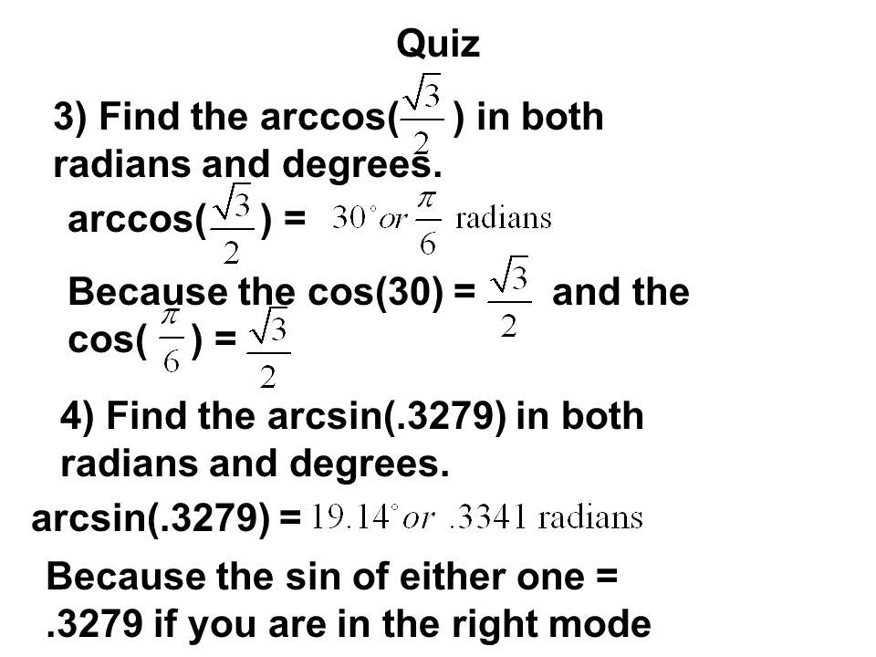 Quiz 3) Find the arccos( ) in both radians and degrees. arccos( ) = Because the cos(30) = and the cos( ) =