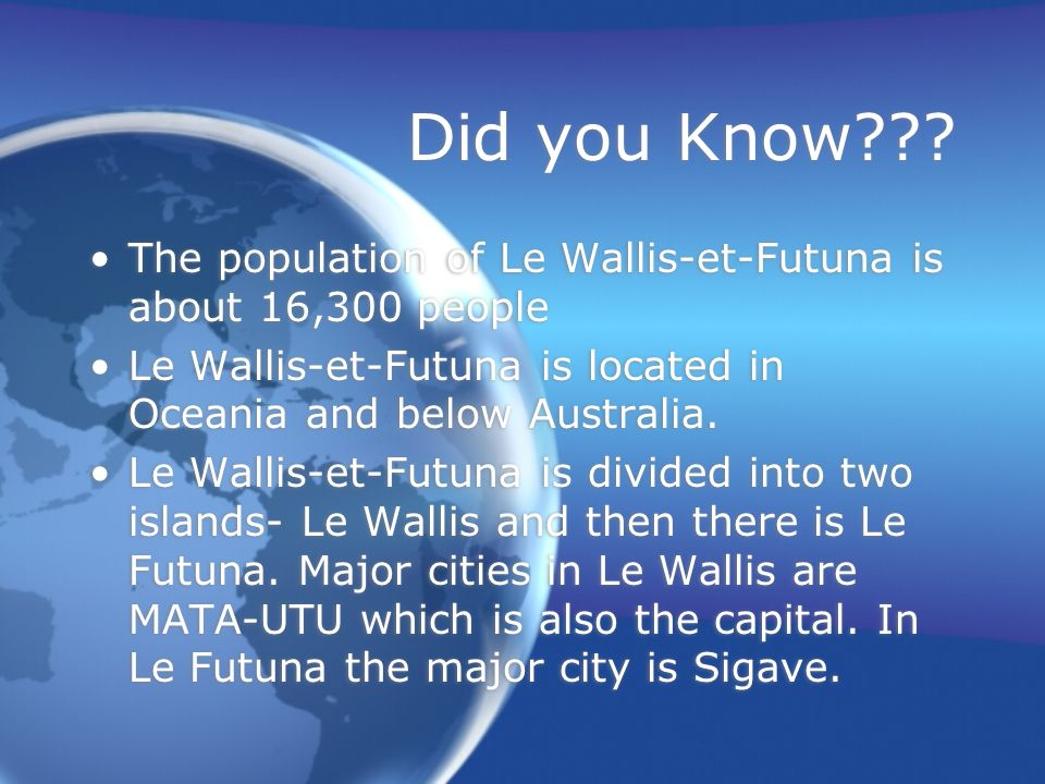 Did you Know The population of Le Wallis-et-Futuna is about 16,300 people. Le Wallis-et-Futuna is located in Oceania and below Australia.