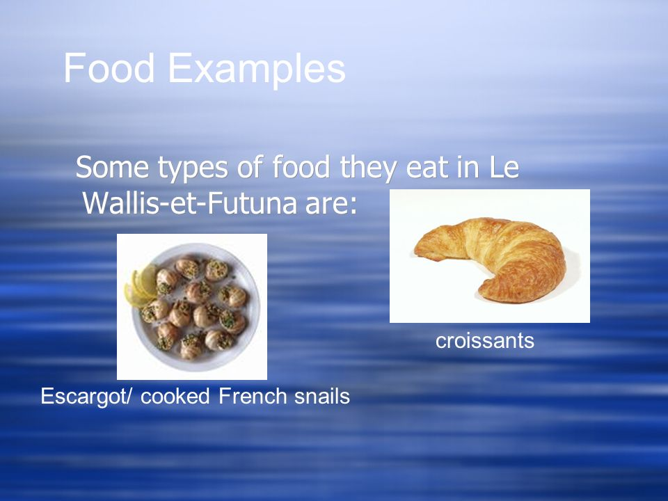 Food Examples Some types of food they eat in Le Wallis-et-Futuna are: