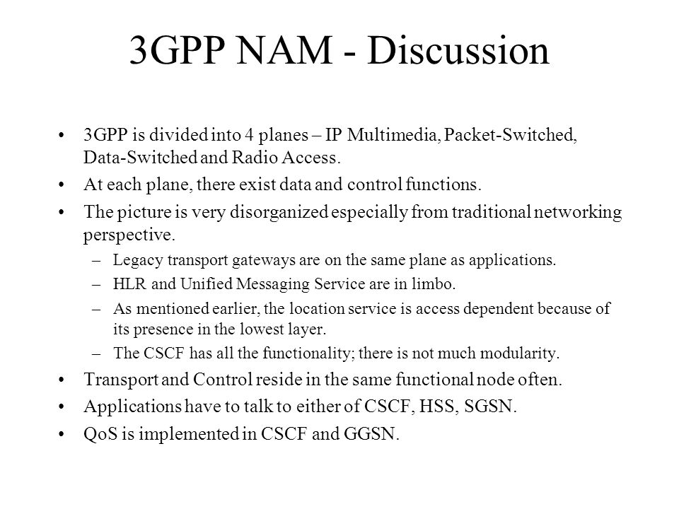 3GPP NAM - Discussion 3GPP is divided into 4 planes – IP Multimedia, Packet-Switched, Data-Switched and Radio Access.