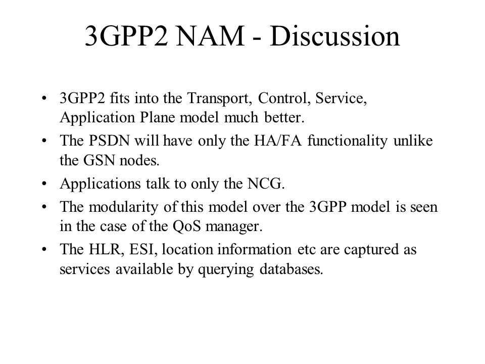 3GPP2 NAM - Discussion 3GPP2 fits into the Transport, Control, Service, Application Plane model much better.