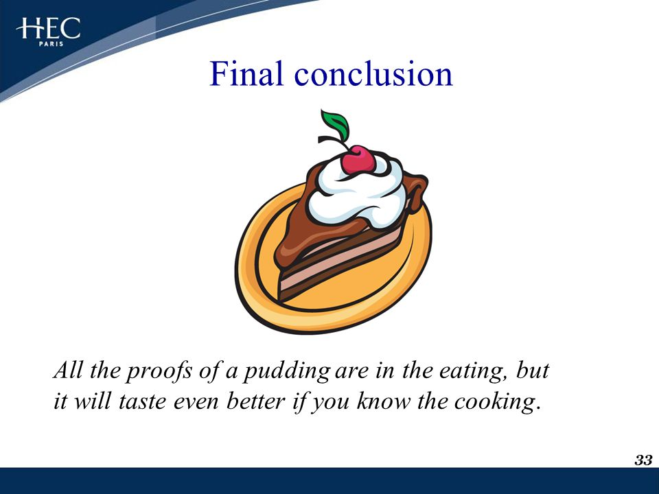 Final conclusion All the proofs of a pudding are in the eating, but
