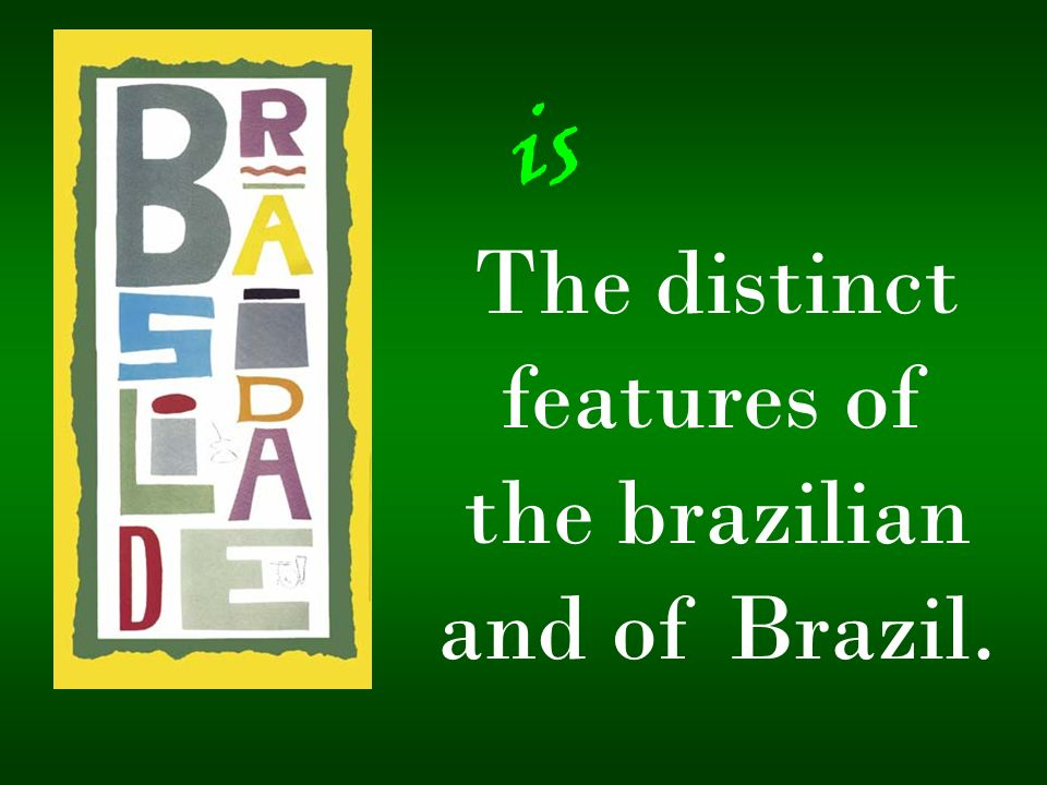 The distinct features of the brazilian and of Brazil.