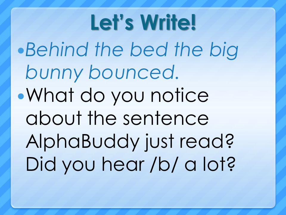 Let's Write! Behind the bed the big bunny bounced.
