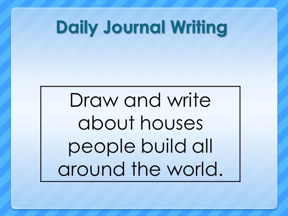 Draw and write about houses people build all around the world.