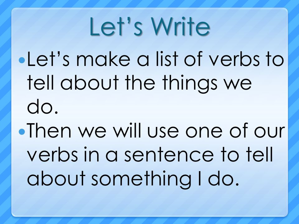 Let's Write Let's make a list of verbs to tell about the things we do.