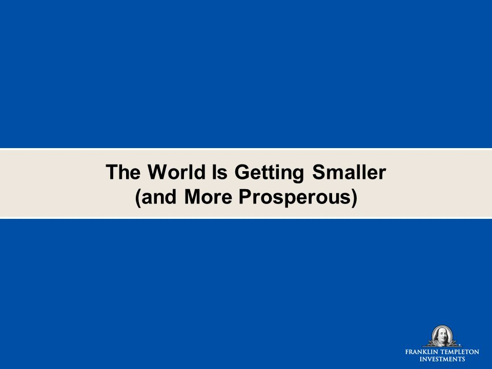 The World Is Getting Smaller (and More Prosperous)