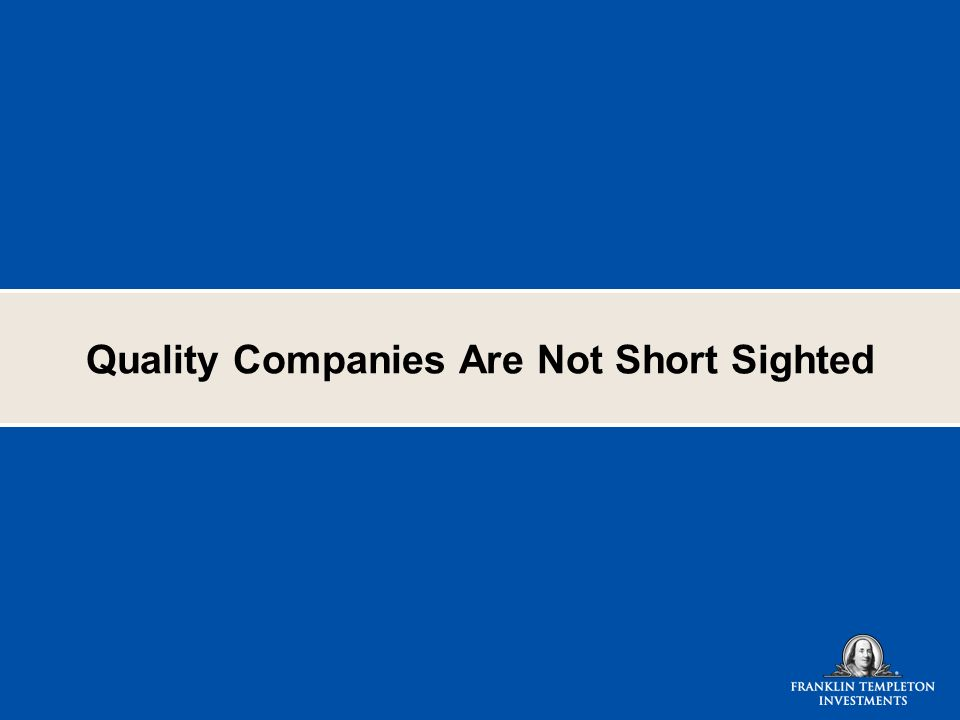 Quality Companies Are Not Short Sighted
