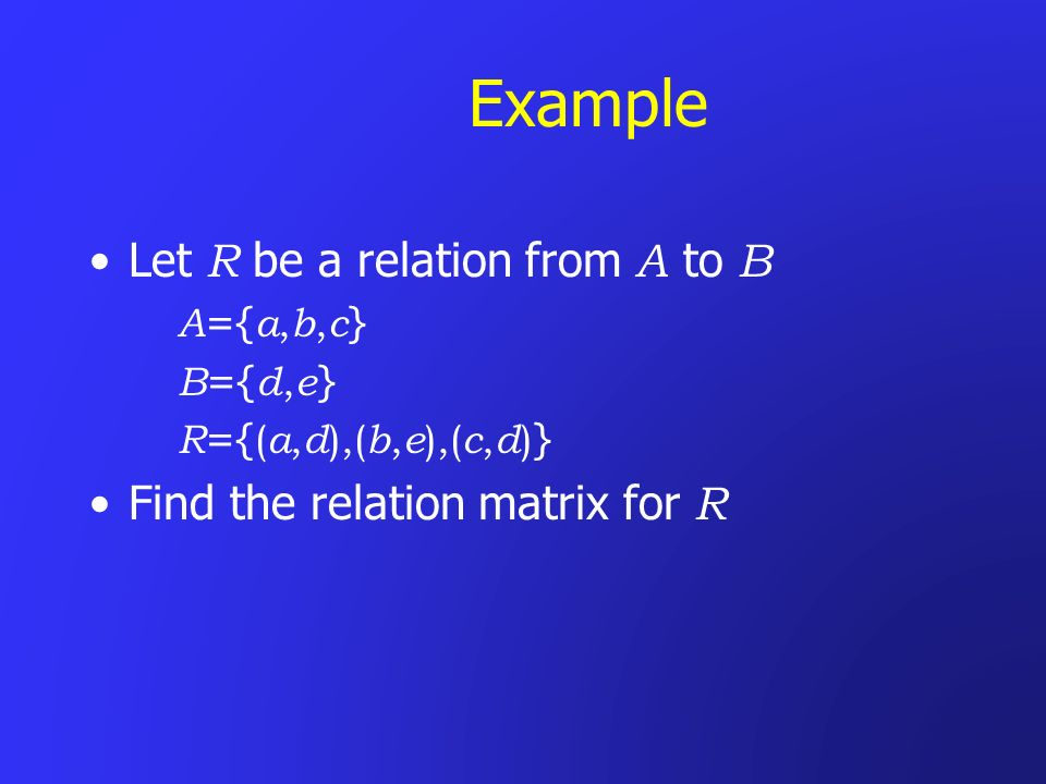 Example Let R be a relation from A to B Find the relation matrix for R