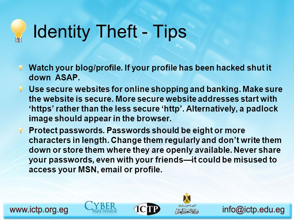 Identity Theft - Tips Watch your blog/profile. If your profile has been hacked shut it down ASAP.