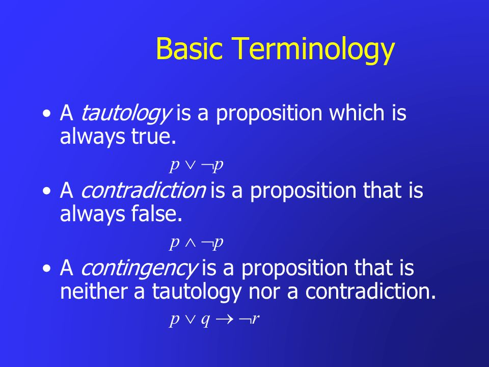 Basic Terminology A tautology is a proposition which is always true.