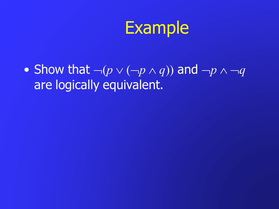Example Show that (p  (p  q)) and p  q are logically equivalent.