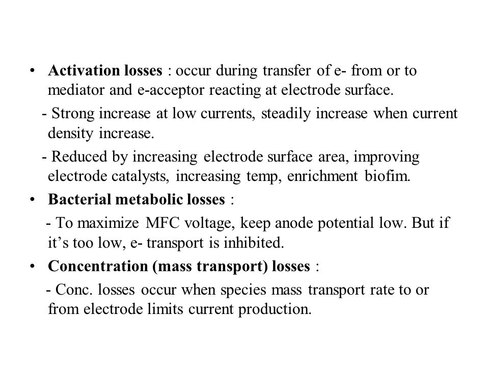 Activation losses : occur during transfer of e- from or to mediator and e-acceptor reacting at electrode surface.