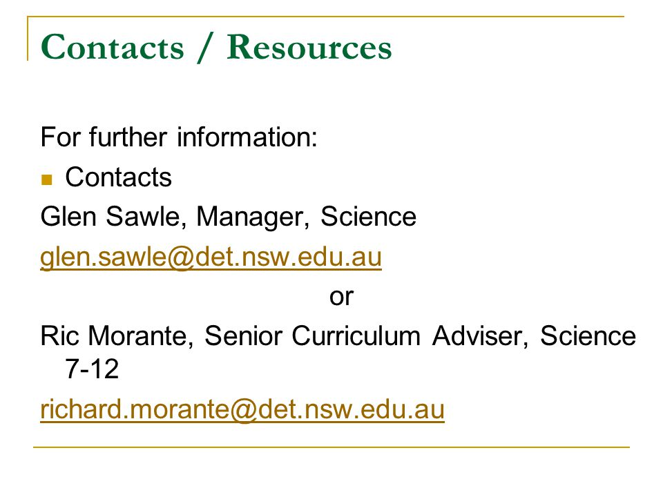 Contacts / Resources For further information: Contacts