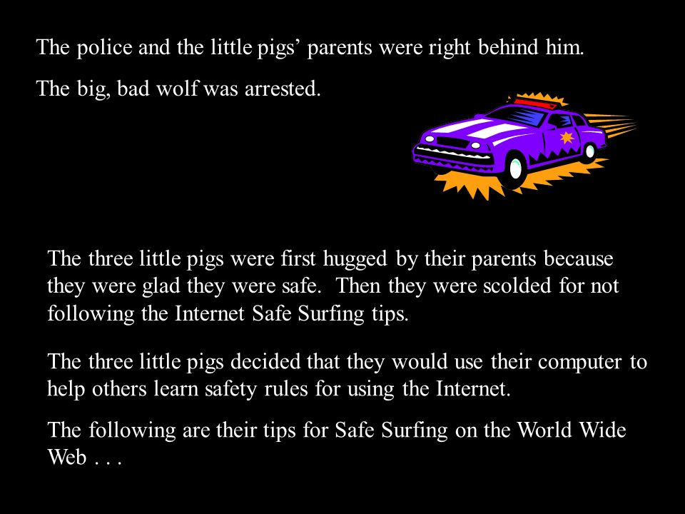The police and the little pigs' parents were right behind him.