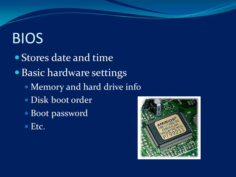 BIOS Stores date and time Basic hardware settings