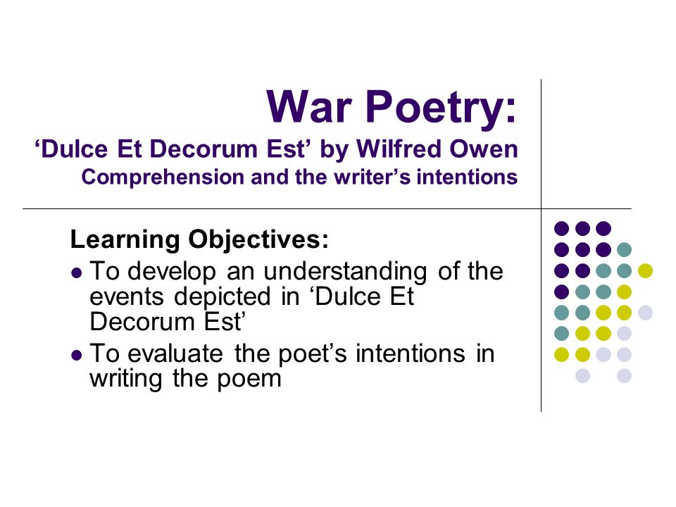 War Poetry: 'Dulce Et Decorum Est' by Wilfred Owen Comprehension and the writer's intentions