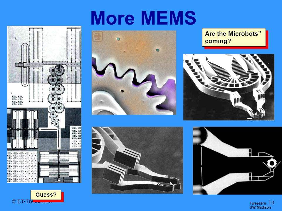 More MEMS Are the Microbots coming Guess © ET-Trends LLC Tweezers