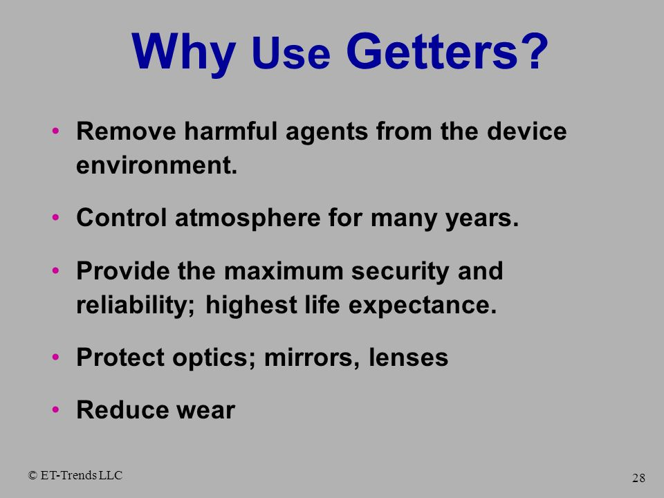 Why Use Getters Remove harmful agents from the device environment.