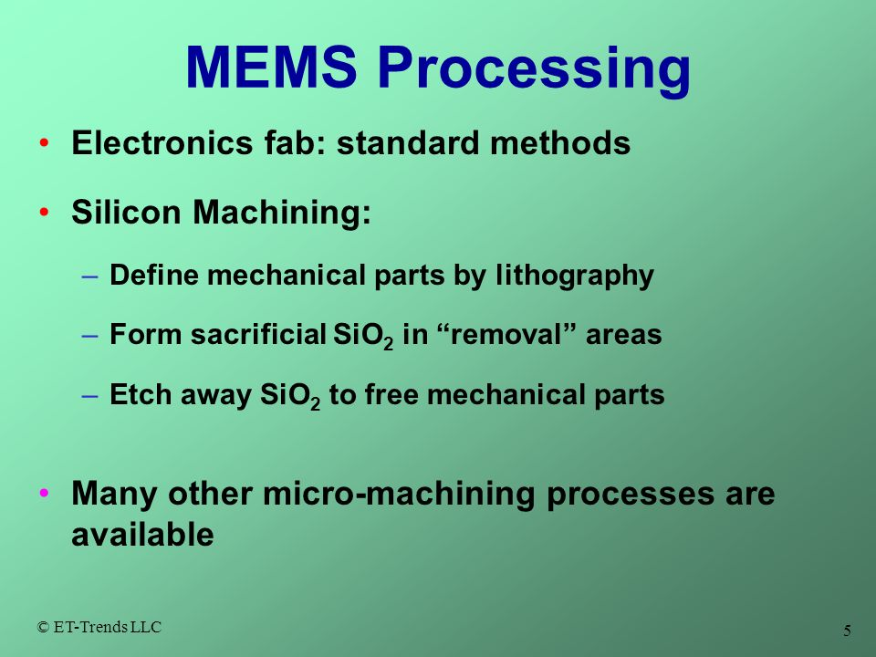 MEMS Processing Electronics fab: standard methods Silicon Machining:
