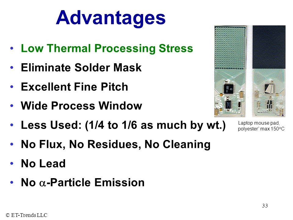 Advantages Low Thermal Processing Stress Eliminate Solder Mask