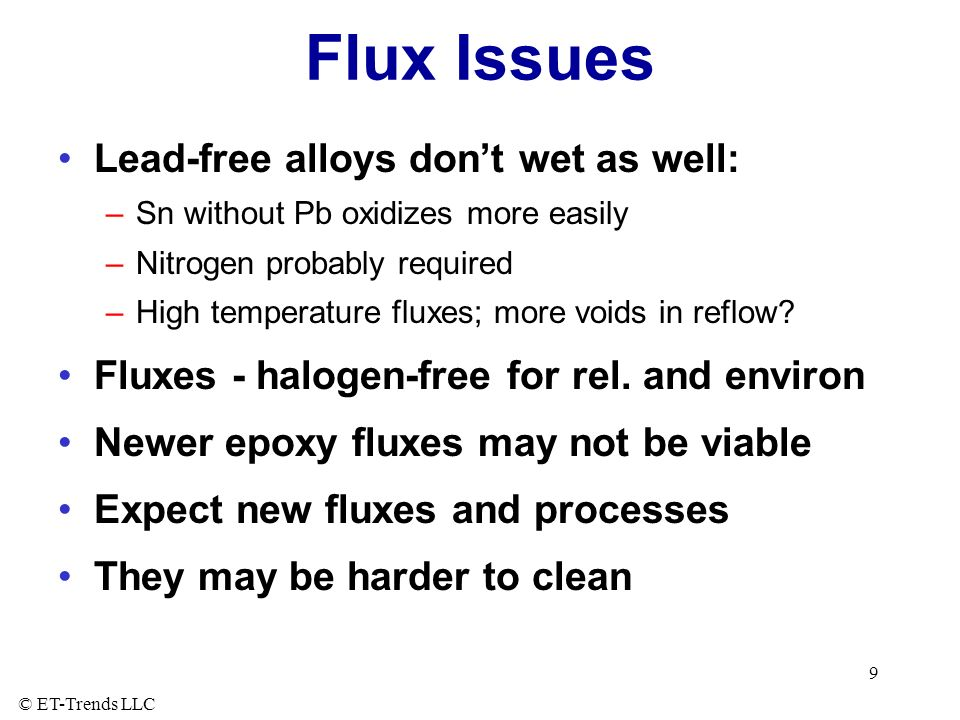 Flux Issues Lead-free alloys don't wet as well: