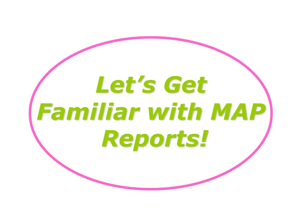 Let's Get Familiar with MAP Reports!
