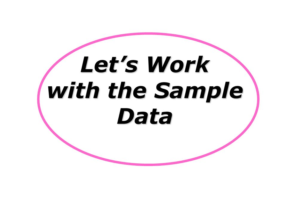 Let's Work with the Sample Data