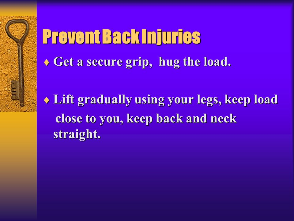 Prevent Back Injuries Get a secure grip, hug the load.
