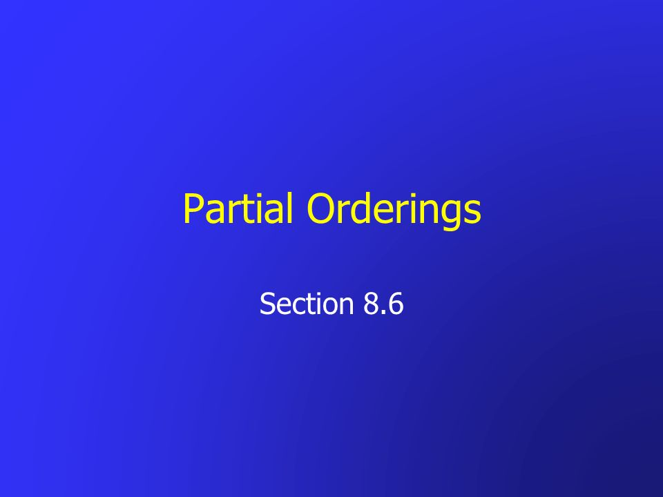 Partial Orderings Section 8.6