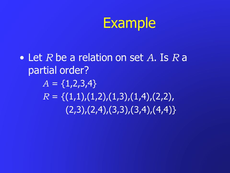 Example Let R be a relation on set A. Is R a partial order