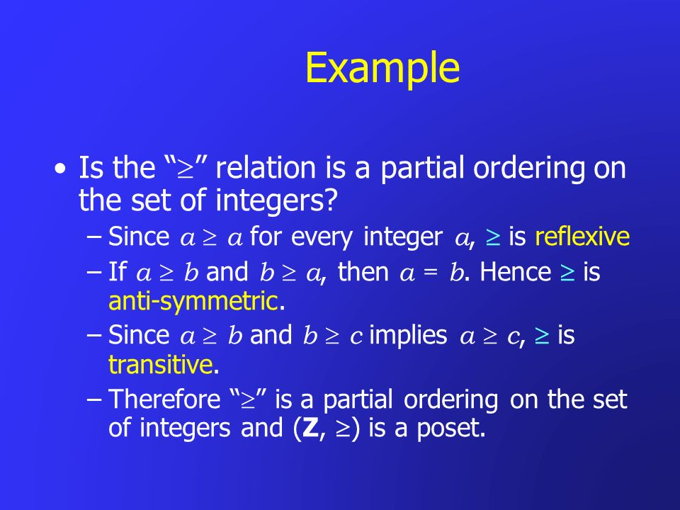Example Is the  relation is a partial ordering on the set of integers Since a  a for every integer a,  is reflexive.