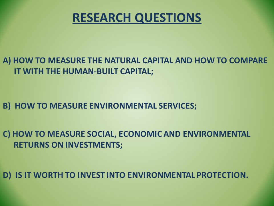 Research questions A) How to measure the natural capital and how to compare it with the human-built capital;