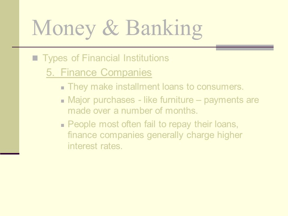 Money & Banking 5. Finance Companies Types of Financial Institutions