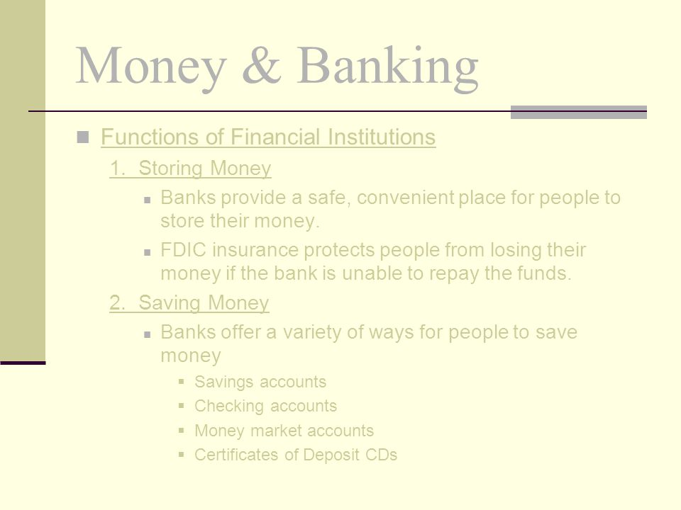 Money & Banking Functions of Financial Institutions 1. Storing Money