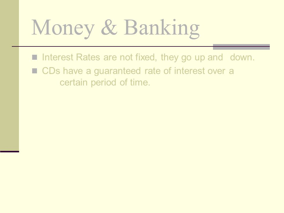 Money & Banking Interest Rates are not fixed, they go up and down.