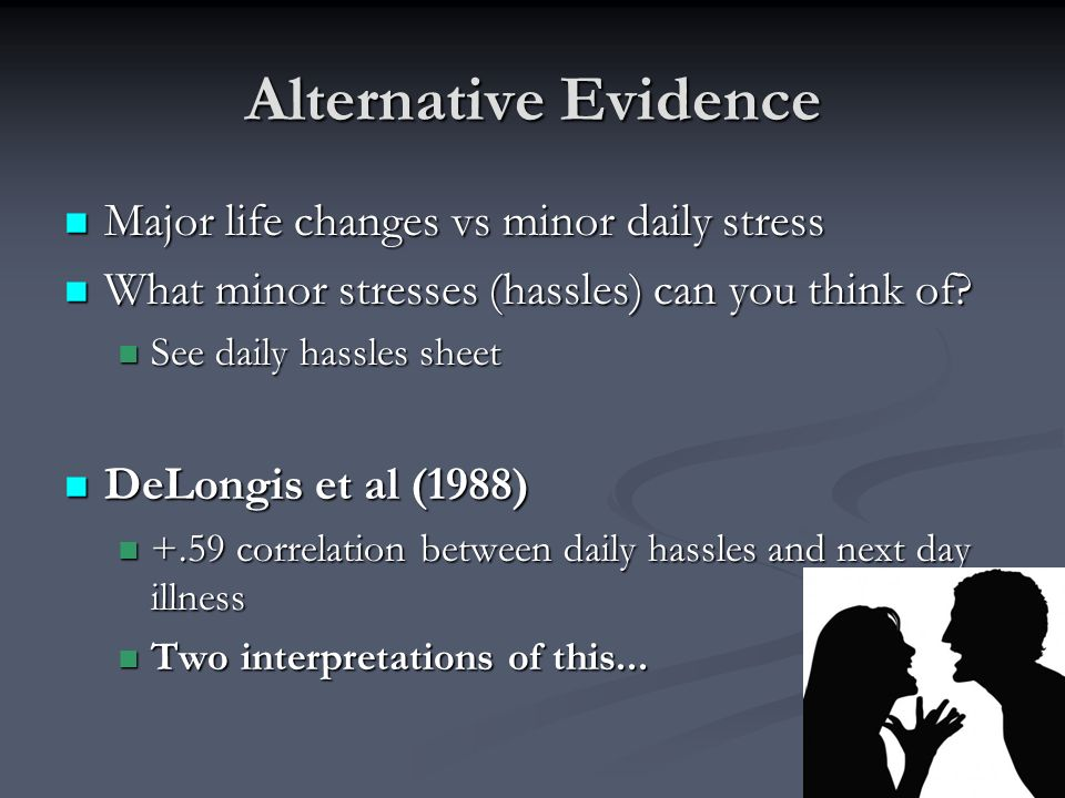 Alternative Evidence Major life changes vs minor daily stress