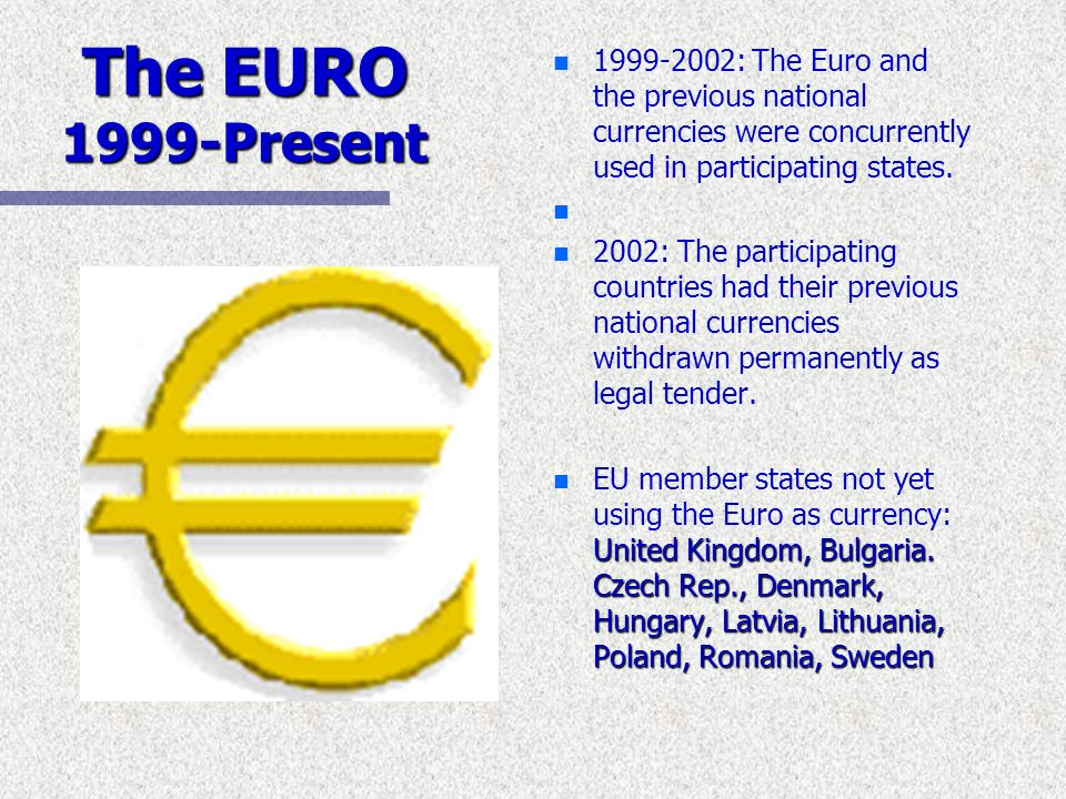 : The Euro and the previous national currencies were concurrently used in participating states.
