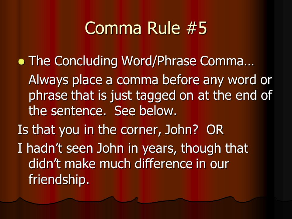 Comma Rule #5 The Concluding Word/Phrase Comma…