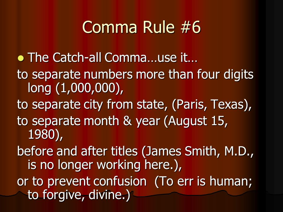 Comma Rule #6 The Catch-all Comma…use it…