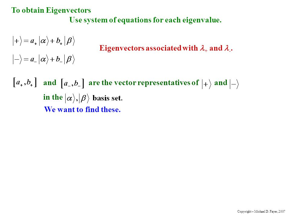 To obtain Eigenvectors Use system of equations for each eigenvalue.